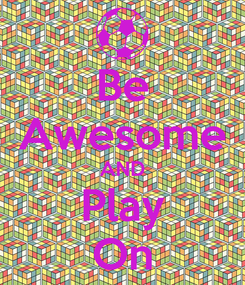 Poster: Be Awesome AND Play On