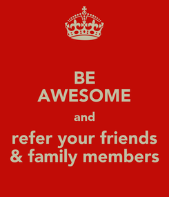 Poster: BE AWESOME and refer your friends & family members