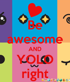 Poster: Be awesome AND YOLO right