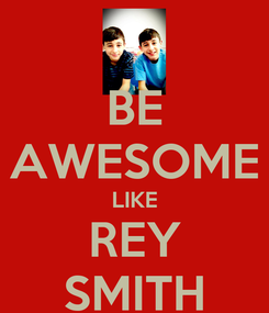 Poster: BE AWESOME LIKE REY SMITH