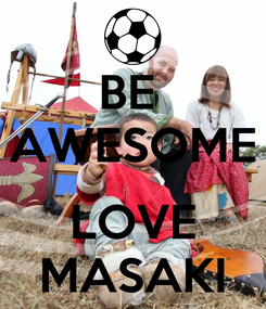 Poster: BE  AWESOME  LOVE MASAKI