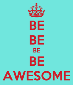 Poster: BE BE BE BE AWESOME