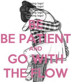 Poster: BE BE PATIENT AND GO WITH THE FLOW