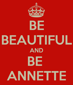 Poster: BE BEAUTIFUL AND BE  ANNETTE