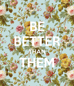 Poster: BE BETTER THAN THEM