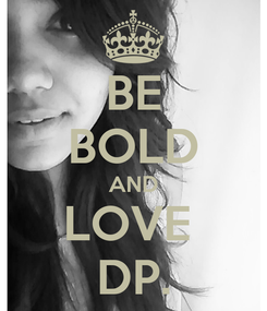 Poster: BE BOLD AND LOVE  DP.