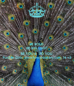 Poster: BE BOLD  BE BRILLIANT And  BE YOU &  DO YOU  FunZen Girls  www.funzenbakery.com  14 <3