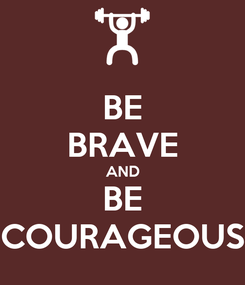Poster: BE BRAVE AND BE COURAGEOUS