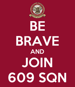 Poster: BE BRAVE AND JOIN 609 SQN