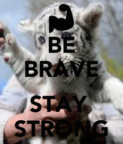 Poster: BE BRAVE  STAY  STRONG