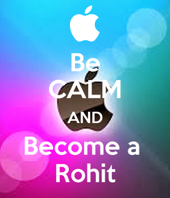 Poster: Be CALM AND Become a  Rohit