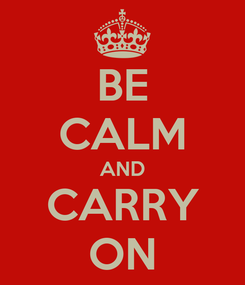 Poster: BE CALM AND CARRY ON