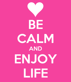 Poster: BE CALM AND ENJOY LIFE