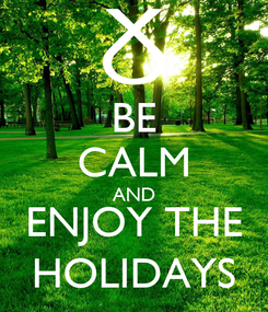 Poster: BE CALM AND ENJOY THE HOLIDAYS