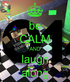 Poster: be CALM AND laugh along
