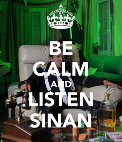 Poster: BE CALM AND LISTEN SINAN