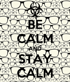 Poster: BE CALM AND STAY CALM