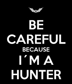 Poster: BE CAREFUL BECAUSE I´M A HUNTER