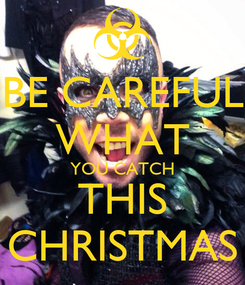 Poster: BE CAREFUL WHAT YOU CATCH THIS CHRISTMAS