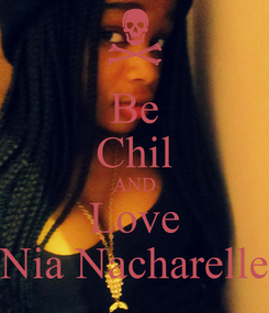 Poster: Be Chil AND Love Nia Nacharelle