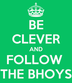 Poster: BE CLEVER AND FOLLOW  THE BHOYS