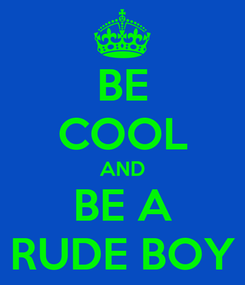 Poster: BE COOL AND BE A RUDE BOY