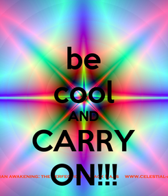 Poster: be cool AND CARRY ON!!!
