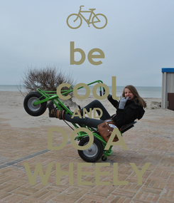 Poster: be cool AND DO A WHEELY