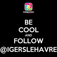 Poster: BE COOL AND FOLLOW @IGERSLEHAVRE