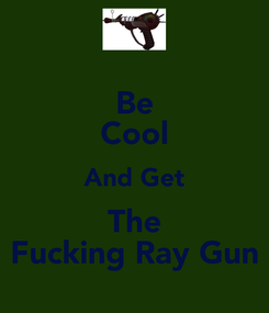 Poster: Be Cool And Get The Fucking Ray Gun