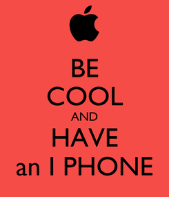 Poster: BE COOL AND HAVE an I PHONE