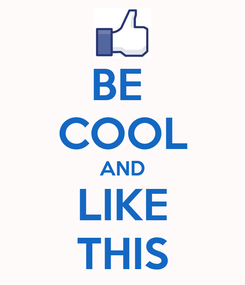Poster: BE  COOL AND LIKE THIS