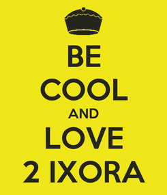 Poster: BE COOL AND LOVE 2 IXORA