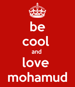 Poster: be cool  and  love  mohamud