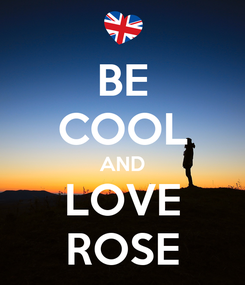 Poster: BE COOL AND LOVE ROSE