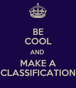 Poster: BE COOL AND  MAKE A CLASSIFICATION