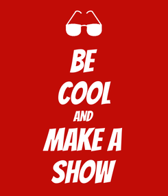 Poster: BE COOL AND MAKE A SHOW