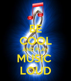 Poster: BE COOL AND PLAY MUSIC  LOUD
