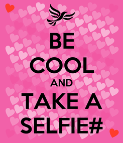 Poster: BE COOL AND TAKE A SELFIE#