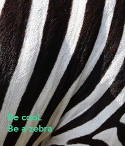Poster: Be cool. 
