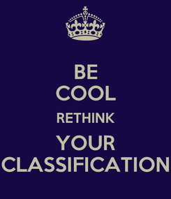 Poster: BE COOL RETHINK YOUR CLASSIFICATION