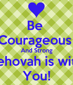 Poster: Be  Courageous  And Strong Jehovah is with You!