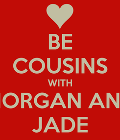 Poster: BE COUSINS WITH MORGAN AND JADE