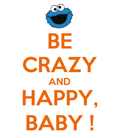 Poster: BE CRAZY AND HAPPY, BABY !