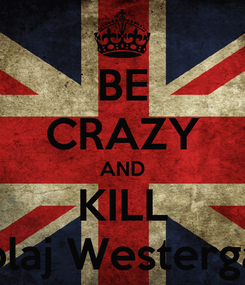 Poster: BE CRAZY AND KILL Nicolaj Westergaard