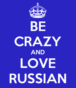 Poster: BE CRAZY AND LOVE RUSSIAN