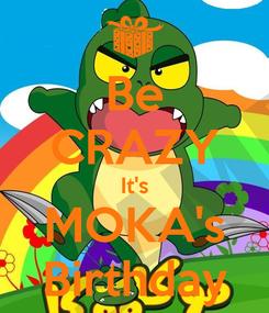 Poster: Be CRAZY It's MOKA's Birthday