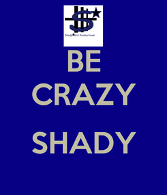 Poster: BE CRAZY  SHADY