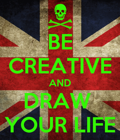 Poster: BE CREATIVE AND DRAW  YOUR LIFE