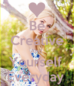 Poster: Be Creative And  Yourself  Everyday